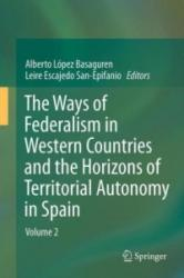 The Ways of Federalism in Western Countries and the Horizons of Territorial Autonomy in Spain: Volume 2 (2013)