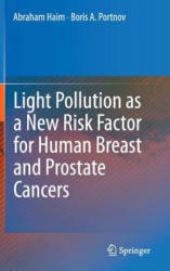 Light Pollution as a New Risk Factor for Human Breast and Prostate Cancers (2013)