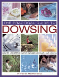 Practical Guide to Dowsing - How to Harness the Earth's Energies for Health and Healing (2013)