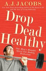 Drop Dead Healthy - One Man's Humble Quest for Bodily Perfection (2013)