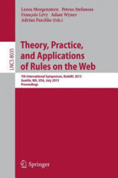 Theory, Practice, and Applications of Rules on the Web - 7th International Symposium, RuleML 2013, Seattle, WA, USA, July 11-13, 2013, Proceedings (2013)