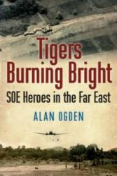 Tigers Burning Bright - Alan Ogden (2013)