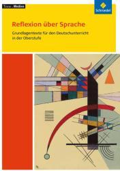 Reflexion ber Sprache: Grundlagentexte fr den Deutschunterricht in der Obersufe. Textausgabe mit Materialien. Texte. Medien. (2013)
