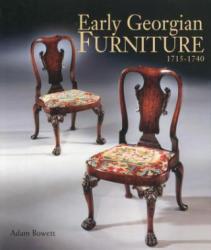 Early Georgian Furniture 1715-1740 - Adam Bowett (2010)