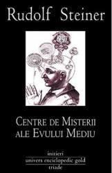 Centre de Misterii ale Evului Mediu Rosicrucianismul şi principiul modern de iniţiere. Sărbătoarea paştelui ca parte a istoriei misteriilor omenirii (ISBN: 9786068358772)