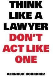 Think Like a Lawyer Don't Act Like One (2013)