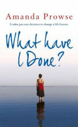 What Have I Done? - Amanda Prowse (2013)