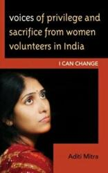 Voices of Privilege and Sacrifice from Women Volunteers in India: I Can Change - I Can Change (2013)