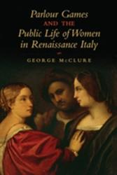 Parlour Games and the Public Life of Women in Renaissance Italy (2013)