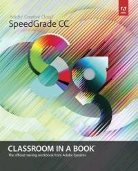 Adobe SpeedGrade CC Classroom in a Book - Adobe Creative Team (ISBN: 9780321927002)