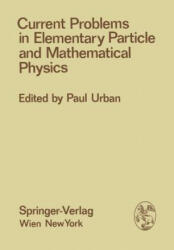 Current Problems in Elementary Particle and Mathematical Physics - P. Urban (1976)