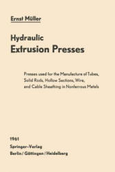 Hydraulic Extrusion Presses - Presses Used for the Production of Tubes, Solid Rods, Hollow Sections, Wire, and Cable Sheathing in Nonferrous Metals (ISBN: 9783642530258)