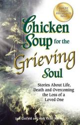 Chicken Soup for the Grieving Soul: Stories about Life, Death and Overcoming the Loss of a Loved One (2012)