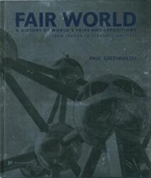 Fair World - A History of the World's Fairs and Expositions from London to Shanghai 1851-2010 (2011)