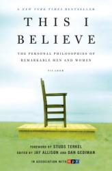 This I Believe: The Personal Philosophies of Remarkable Men and Women (2007)