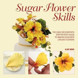 Sugar Flower Skills: The Cake Decorator's Step-By-Step Guide to Making Exquisite Lifelike Flowers (2013)
