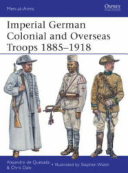 Imperial German Colonial and Overseas Troops 1885-1918 - Alejandro De Quesada (2013)