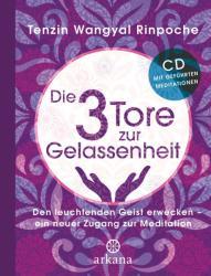 Die drei Tore zur Gelassenheit, m. Audio-CD - Tenzin Wangyal Rinpoche, Susanne Kahn-Ackermann (2013)