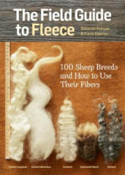 Field Guide to Fleece - 100 Sheep Breeds and How to Use Their Fibers (2013)