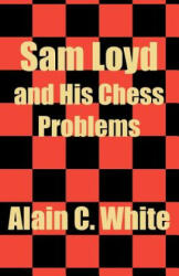 Sam Loyd and His Chess Problems - Alain C White (2012)