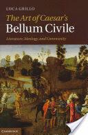 Art of Caesar's Bellum Civile - Literature, Ideology, and Community (2012)