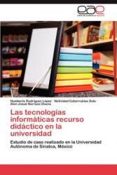 Tecnologias Informaticas Recurso Didactico En La Universidad - Humberto Rodríguez López, Natividad Cobarrubias Soto, Alan Josué Barraza Osuna (2012)