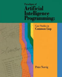 Paradigms of Artificial Intelligence Programming - Peter Norvig (ISBN: 9781558601918)