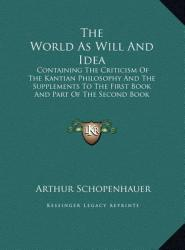 The World as Will and Idea: Containing the Criticism of the Kantian Philosophy and the Supplements to the First Book and Part of the Second Book O (2011)