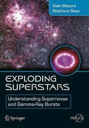 Exploding Superstars - Understanding Supernovae and Gamma-ray Bursts (2009)