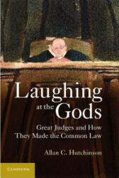 Laughing at the Gods - Great Judges and How They Made the Common Law (2012)