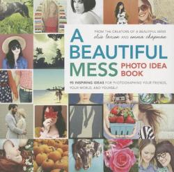 Beautiful Mess Photo Idea Book - Elsie Larson (2013)