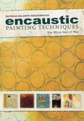Encaustic Painting Techniques: The Whole Ball of Wax (2013)