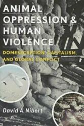 Animal Oppression and Human Violence - Domesecration, Capitalism, and Global Conflict (2013)