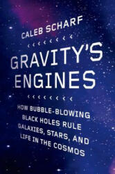Gravity's Engines: How Bubble-Blowing Black Holes Rule Galaxies, Stars, and Life in the Cosmos (2013)