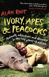 Ivory, Apes & Peacocks - Animals, Adventure and Discovery in the Wild Places of Africa (2013)