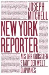 New York Reporter - Joseph Mitchell, Sven Koch, Andrea Stumpf (2013)