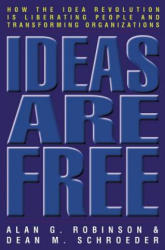 Ideas Are Free: How the Idea Revolution Is Liberating People and Transforming Organizations (2002)