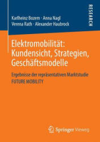 Elektromobilitat: Kundensicht, Strategien, Geschaftsmodelle - Ergebnisse Der Reprasentativen Marktstudie Future Mobility (2013)