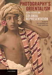 Photography's Orientalism - New Essays on Colonial Representation (2013)
