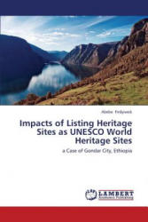 Impacts of Listing Heritage Sites as UNESCO World Heritage Sites - Abebe Firdyiwok (2013)