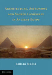 Architecture, Astronomy, and Sacred Landscape in Ancient Egypt (2013)