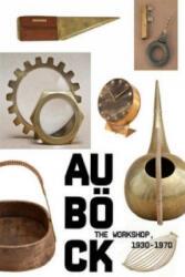 Carl Aubock - The Workshop, 1930-1970 (2012)