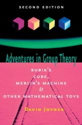 Adventures in Group Theory - Rubik's Cube, Merlin's Machine, and Other Mathematical Toys (2009)