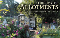 Joy of Allotments - An Illustrated Diary of Plot 19 (2013)
