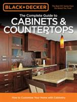 The Complete Guide to Cabinets & Countertops: How to Customize Your Home with Cabinetry (2013)