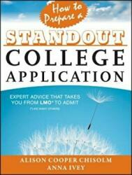 How to Prepare a Standout College Application - Expert Advice That Takes You from LMO* (2013)