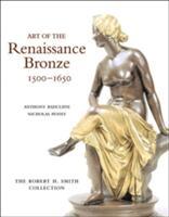 Art of the Renaissance Bronze, 1500-1650 - The Robert H. Smith Collection (2005)