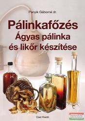 Pálinkafőzés. Ágyas pálinka és likőr készítése (2013)
