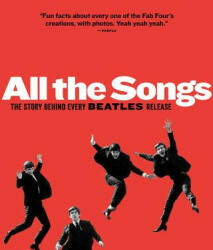 All the Songs: The Story Behind Every Beatles Release (2013)