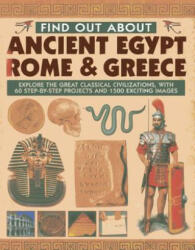 Find Out About Ancient Egypt, Rome & Greece - Exploring the Great Classical Civilizations, with 60 Step-by-step Projects and 1500 Exciting Images (2013)